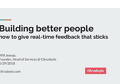 Building Better People: How to give real-time feedback that sticks. - Speaker Deck
