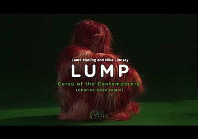 LUMP - Curse of the Contemporary (Charles Cave remix) (Official Audio) - YouTube