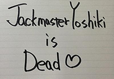acid over the rainbow Jackmaster YOSHIKI - Jackmaster YOSHIKI is Dead
