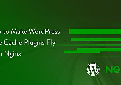 How to Make WordPress Page Cache Plugins Fly With Nginx