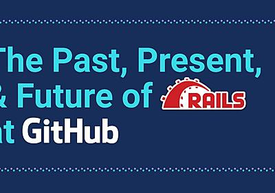 RailsConf 2019: The Past, Present, and Future of Rails at GitHub - Speaker Deck