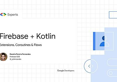 Firebase + Kotlin: Extensions, Coroutines and Flows - Speaker Deck