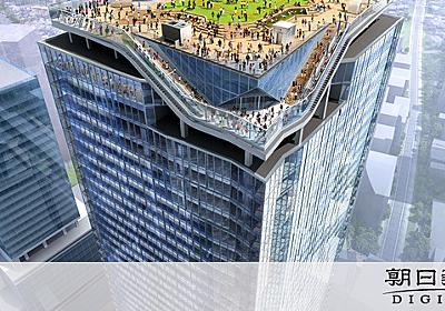 渋谷駅上230mに空中庭園 渋谷スカイ、来秋開業:朝日新聞デジタル