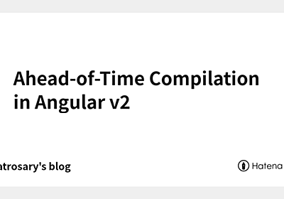 Ahead-of-Time Compilation in Angular v2 - albatrosary's blog