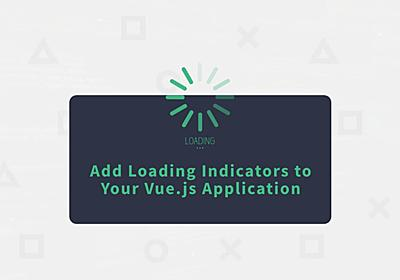 Add Loading Indicators to Your Vue.js Application ― Scotch