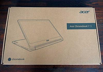 Acer Chromebook R13 購入レビュー | Chrome速報