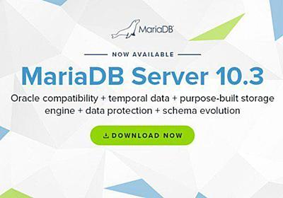 MariaDB Server 10.3/MariaDB TX 3.0リリース。Oracle Database互換機能を搭載し、同じデータ型やPL/SQLのストアドプロシジャをサポート - Publickey