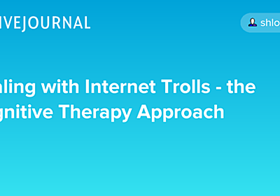 Dealing with Internet Trolls - the Cognitive Therapy Approach - Unarmed but still Dangerous