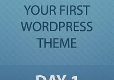 Developing Your First WordPress Theme: Day 1 of 3