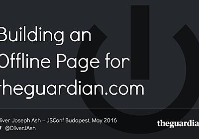 Building an Offline Page for theguardian.com — JSConf Budapest, May 2016 // Speaker Deck
