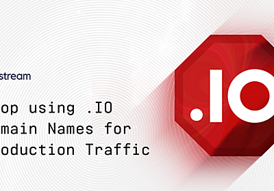 Why Stream Stopped Using .IO Domain Names for Production Traffic