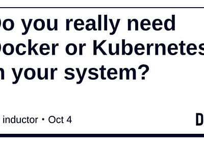 Do you really need Docker or Kubernetes in your system? - DEV Community 👩‍💻👨‍💻