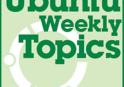 2019年6月14日号 Ubuntuにおける「バージョンによる脆弱性判定」の正しいアプローチ,WSL2のプレビュー開始:Ubuntu Weekly Topics|gihyo.jp … 技術評論社