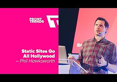 Static Sites go all Hollywood – Phil Hawksworth / Front-Trends 2016
