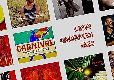 21世紀のラテンジャズ / カリビアンジャズ ガイド by Jazz The New Chapter|柳樂光隆 Mitsutaka Nagira|note