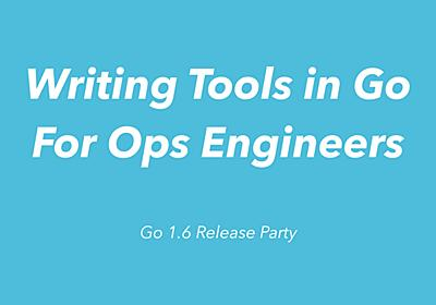 Writing Tools in Go For Ops Engineers - Speaker Deck