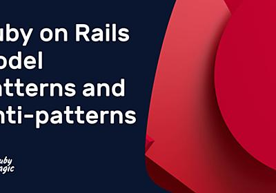 Ruby on Rails Model Patterns and Anti-patterns | AppSignal Blog