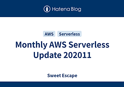 Monthly AWS Serverless Update 202011 - Sweet Escape