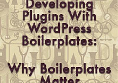 Developing Plugins With WordPress Boilerplates: Why Boilerplates Matter
