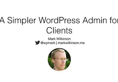 A Simpler WordPress Admin for Clients - Speaker Deck