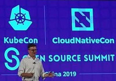 Kubernetes、オープンソースとチャイナパワー (1/2):KubeCon + CloudNativeCon + Open Source Summit China 2019 - @IT