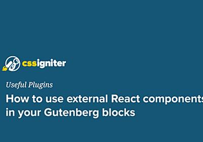How to use external React components in your Gutenberg blocks • CSSIgniter