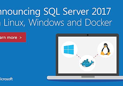 [速報]Windows、Linux、Dockerに対応した「SQL Server 2017」正式版リリース。Microsoft Ignite 2017 - Publickey
