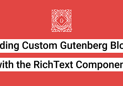 Building Custom Gutenberg Blocks with the RichText Component | Jason Yingling